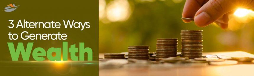 3 Alternate Ways to Generate Wealth